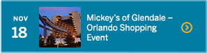 November 18 – Mickey's of Glendale—Orlando Shopping Event – NEW