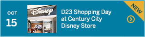 October 15 –D23 Shopping Day at Century City Disney Store –NEW