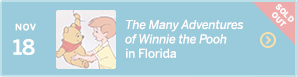November 18 – The Many Adventures of Winnie the Pooh in Florida – SOLD OUT