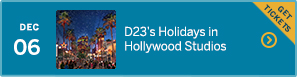 December 6 – D23's Holidays in Hollywood Studios – GET TICKETS