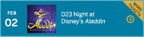 February 2 – D23 Night at Disney's Aladdin – MORE TICKETS