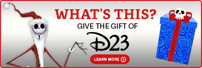 GIVE THE GIFT OF D23 LEARN MORE