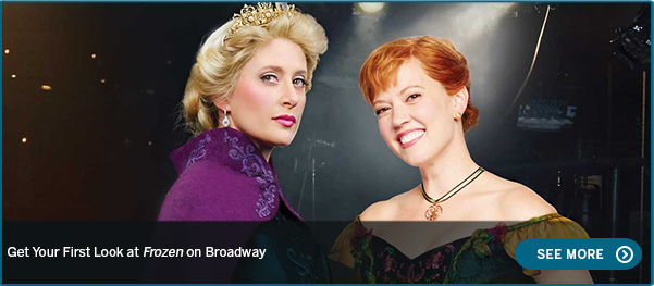 Get Your First Look at Frozen on Broadway SEE MORE