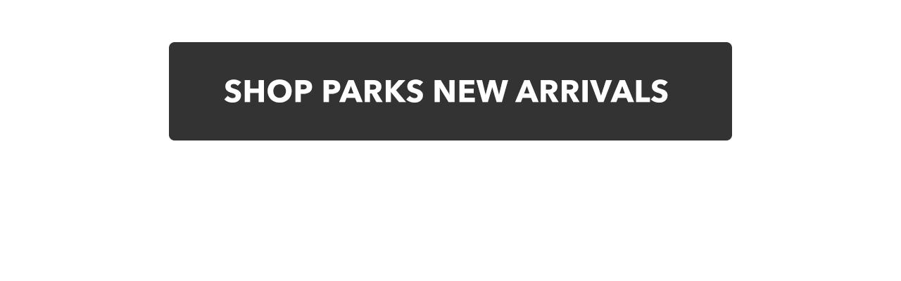 Parks New Arrivals | Shop Now